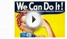 What Are the Best Business Ideas for Women?